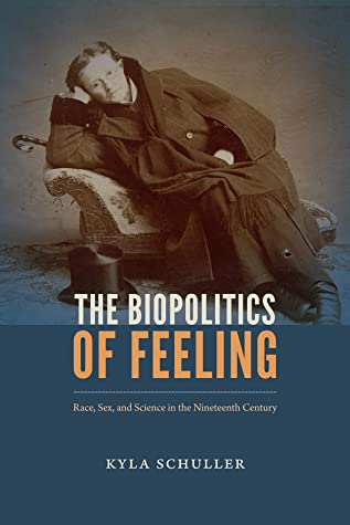 The Biopolitics of Feeling: Race, Sex, and Science in the Nineteenth Century