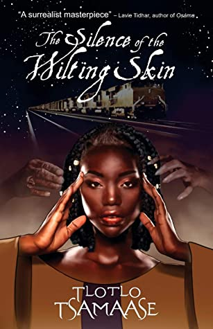 The Silence of the Wilting Skin by Tlotlo Tsamaase