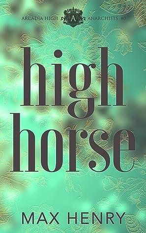 High Horse (Arcadia High Anarchists Book 0)