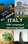 ALL ABOUT ITALY: 100+ Amazing & Interesting Facts About Italy (Kid's Book Series - 19)