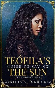 Teófila's Guide to Saving the Sun (The Guiding Series, #1)