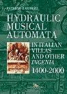Hydraulic Musical Automata in Italian Villas and Other Ingeni... by Patrizio Barbieri