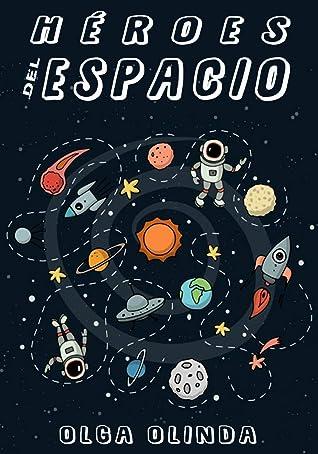 Héroes Del Espacio Cuentos Para Niños De 4 6 8 10 12 18 Años Aprende Sobre El Sistemas Solar Planetas Estrellas Cohetes Galaxia Y Mucho Mas By Olga Olinda
