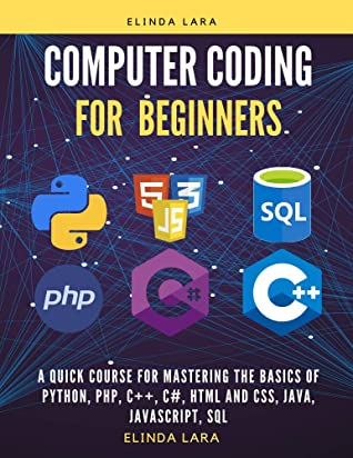 computer coding for Beginners: A Quick Course for Mastering the Basics of Python, php, C++, C#, html and css, java, javascript and SQL