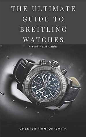 The Ultimate Guide to Breitling Watches: Luxury Watch Guides