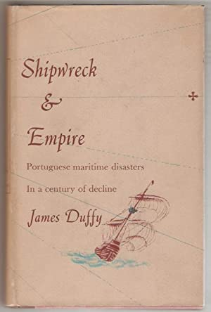 Shipwreck & Empire: Being an Account of Portuguese Maritime Disasters In a Century of Decline