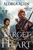 To Target the Heart (Spellster #2)