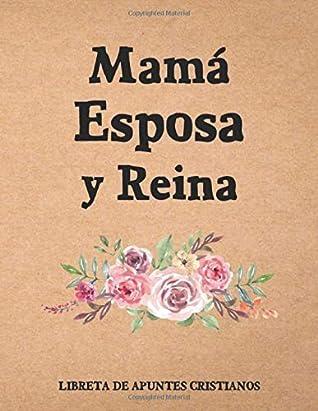 Libreta de apuntes Cristianos: Cuaderno Especial para el Estudio Bíblico en Español   Libreta para apuntar Escrituras Bíblicas en Español para Damas   Mamá Esposa y Reina