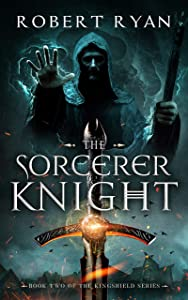 The Sorcerer Knight (The Kingshield #2)