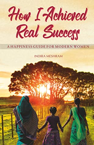 How I Achieved Real Success: A Happiness Guide for Modern Women