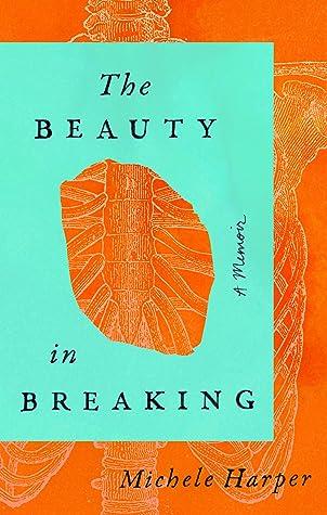 The Beauty in Breaking: A Memoir by Michele Harper