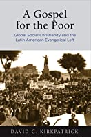 A Gospel for the Poor: Global Social Christianity and the Latin American Evangelical Left