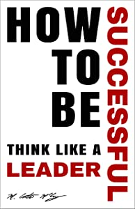 How To Be Successful: Think Like A Leader