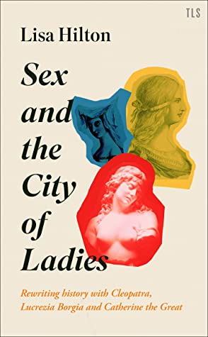 Sex and the City of Ladies: Rewriting history with Cleopatra, Lucrezia Borgia and Catherine the Great