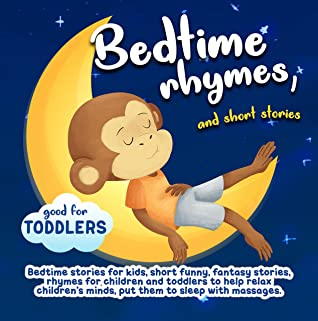 Bedtime rhymes, and short stories.: Bedtime stories for kids, short funny, fantasy stories, rhymes for children and toddlers to help relax children's minds, put them to sleep with massages.