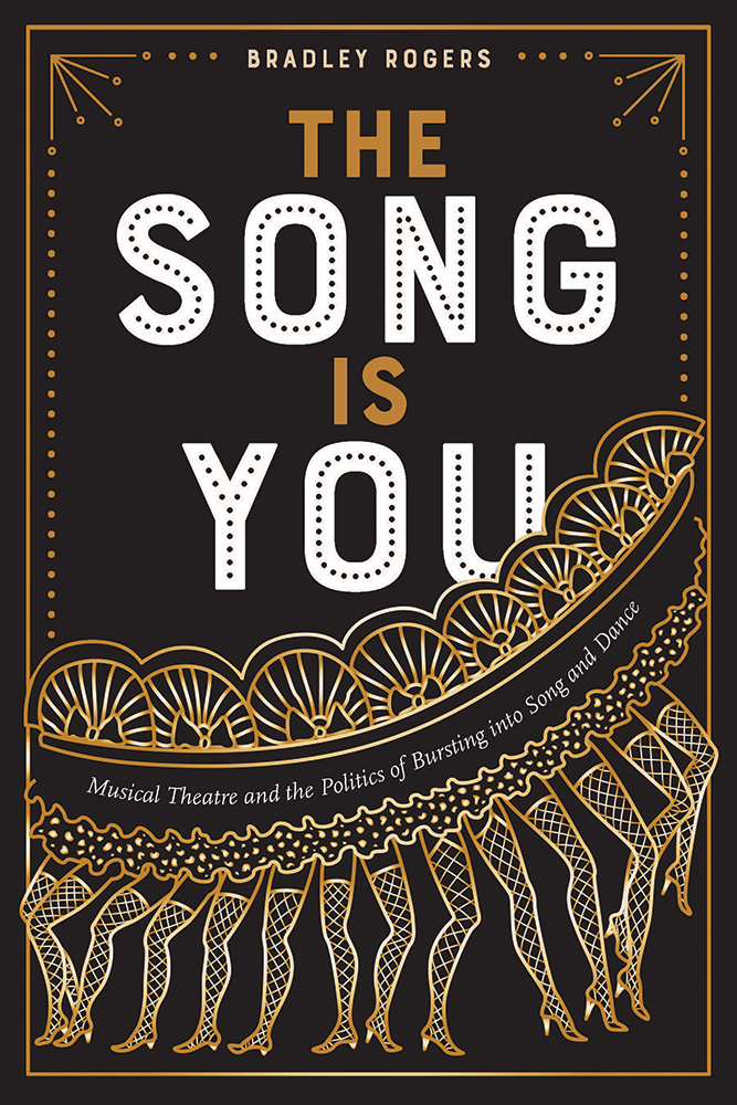The Song Is You: Musical Theatre and the Politics of Bursting into Song and Dance Bradley Rogers