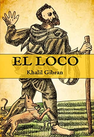 El Loco by Gibran Khalil Gibran