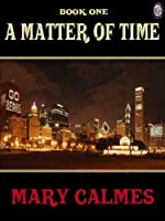 A Matter Of Time Vol 1 A Matter Of Time 1 2 By Mary Calmes