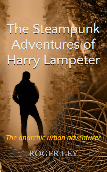 The Steampunk Adventures of Harry Lampeter by Roger Ley