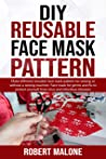 DIY REUSABLE FACE MASK PATTERN: Make different reusable face mask pattern for sewing or without a sewing machine. Face mask for germs and flu to protect yourself from virus and infectious diseases