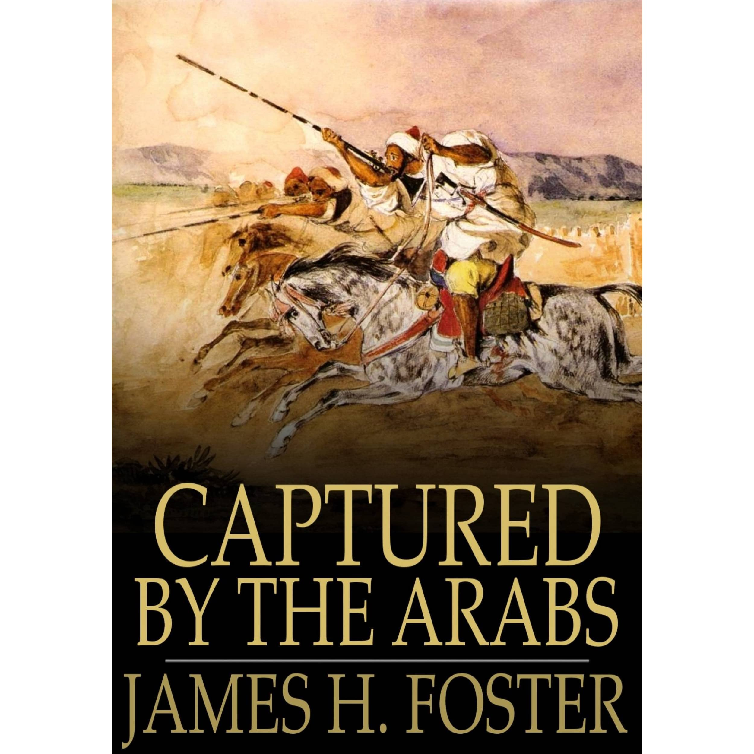 Captured By The Arabs By James H Foster