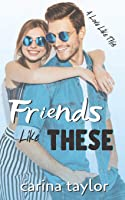 Friends Like These: A Romantic Comedy (A Love Like This)