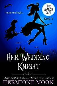 Her Wedding Knight: A Cozy Witch Mystery (The Avalon Café Book 4)