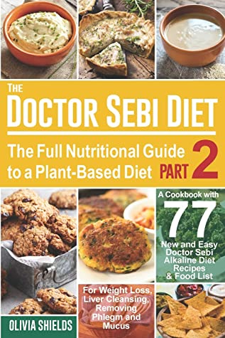 The Doctor Sebi Diet The Full Nutritional Guide To A Plant Based Diet A Cookbook