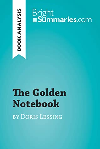 The Golden Notebook by Doris Lessing (Book Analysis): Detailed Summary, Analysis and Reading Guide (BrightSummaries.com)