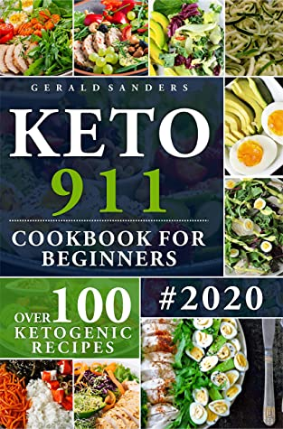 KETO 911 COOKBOOK FOR BEGINNERS: Over 100 Unique, Simple & Basic Ketogenic Diet Recipes (Keto Cookbook)