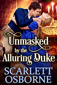 Unmasked by the Alluring Duke: A Steamy Historical Regency Romance Novel