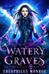 Watery Graves: An Urban Magic Academy Fantasy with Mermaids and Mermen (Gates of Eden: The Voodoo Legacy Book 4)