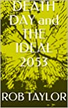 DEATH DAY and THE IDEAL 2053
