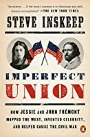 Imperfect Union: How Jessie and John Fr�mont Mapped the West, Invented Celebrity, and Helped Cause the Civil War