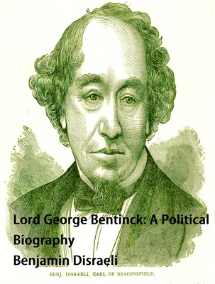 Lord George Bentinck: A Political Biography: A Political Biography
