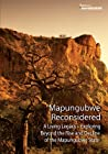 Mapungubwe Reconsidered: A Living Legacy - Exploring Beyond the Rise and Decline