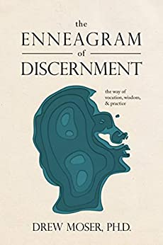 The Enneagram of Discernment: The Way of Vocation, Wisdom, and Practice