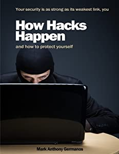 How Hacks Happen: and how to protect yourself