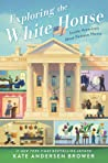 Exploring the White House by Kate Andersen Brower