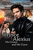 Prince Alexius, His Crown and His Curse: A Tale of Ancient Byzantium