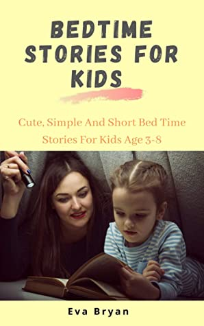 BEDTIME STORIES FOR KIDS : Cute, Simple and Short Bed Time Stories for Kids Age 3-8
