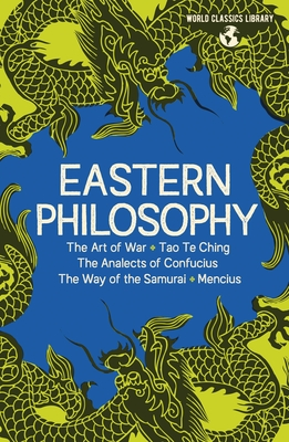 World Classics Library: Eastern Philosophy: The Art of War, Tao Te Ching, the Analects of Confucius, the Way of the Samurai, Mencius
