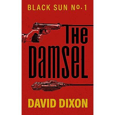The Damsel (Black Sun #1) by David Dixon