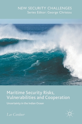 Maritime Security Risks, Vulnerabilities and Cooperation: Uncertainty in the Indian Ocean
