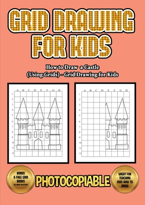 How to Draw a Castle (Using Grids) - Grid Drawing for Kids: This book will show you how to draw a castle, using a step by step approach. Learn how to draw a castle easily. Includes practice for castle gates, medieval castles, and castle towers.