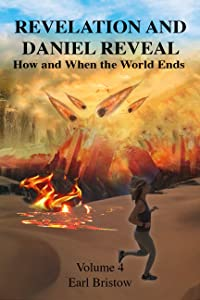 Revelation and Daniel Reveal How and When the World Ends (End of World Book 4)