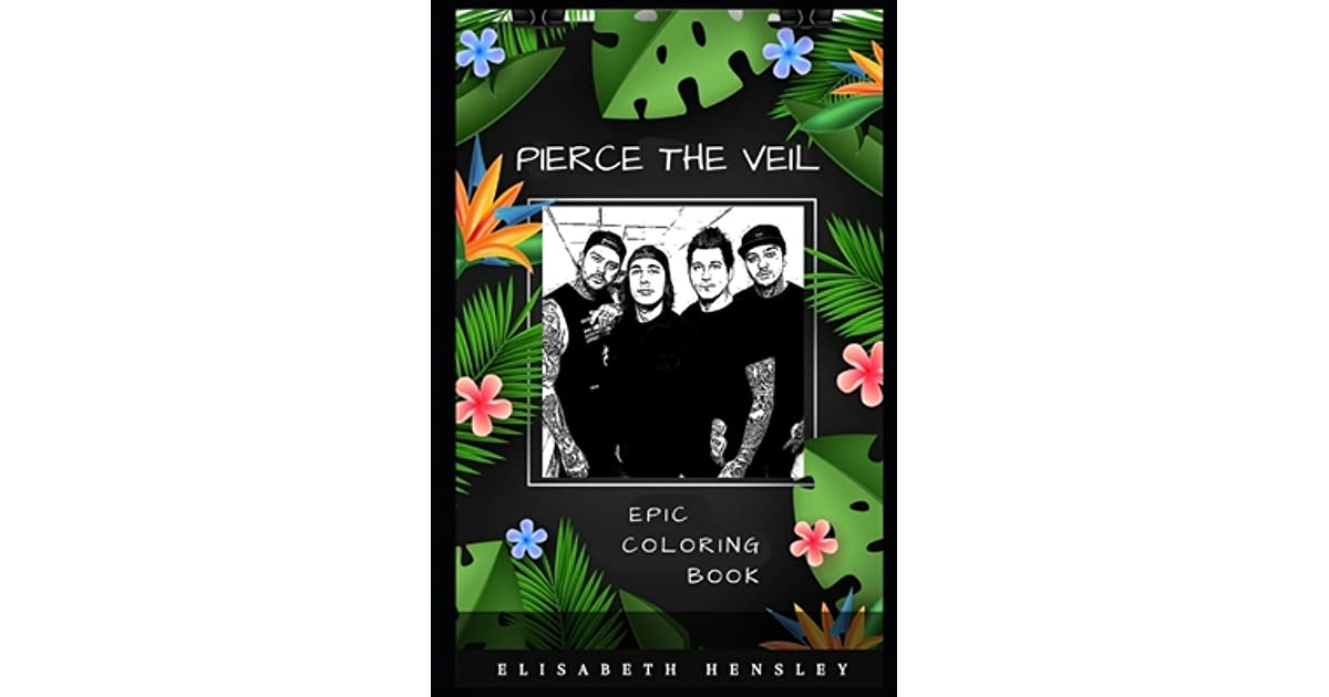 Pierce The Veil Epic Coloring Book A Stress Killing Adult Coloring Book Mixed With Fun And Laughter By Elisabeth Hensley