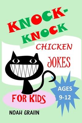 Knock-Knock Chicken Jokes for Kids Ages 9-12: Jokes for Boys Girls Teens and Children