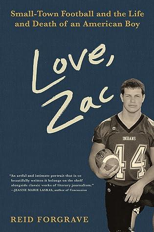 Love Zac SmallTown Football and the Life and Death of an American BoybyReid Forgrave
