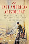 Book cover for The Last American Aristocrat: The Brilliant Life and Improbable Education of Henry Adams